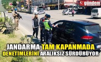 JANDARMA TAM KAPANMADA DENETİMLERİNİ ARALIKSIZ SÜRDÜRÜYOR