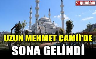 UZUN MEHMET CAMİİ'DE SONA GELİNDİ