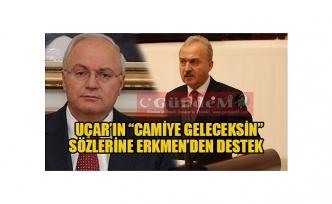 """UÇAR'IN """"CAMİYE GELECEKSİN"""" SÖZLERİNE ERKMEN'DEN DESTEK"""