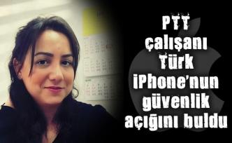 PTT çalışanı Türk iPhone´nun güvenlik açığını buldu