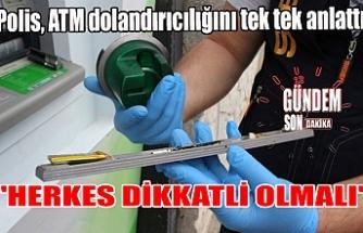 """Polis, ATM dolandırıcılığını tek tek anlattı vatandaşları uyardı!..""""Herkes dikkatli olmalı"""""""