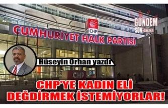 CHP'ye kadın eli değdirmek istemiyorlar!