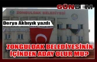 Zonguldak Belediyesinin içinden aday olur mu?