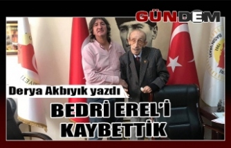 BEDRİ EREL'İ KAYBETTİK