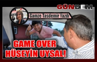 GAME OVER HÜSEYİN UYSAL!