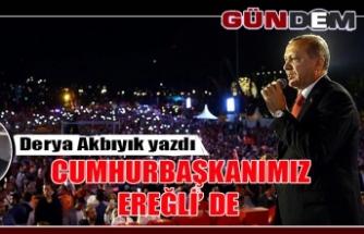 CUMHURBAŞKANIMIZ EREĞLİ' DE