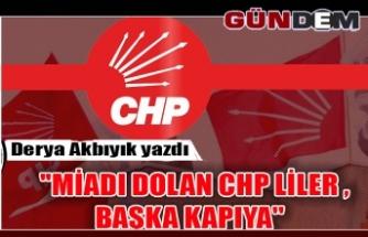 ''MİADI DOLAN CHP LİLER , BAŞKA KAPIYA''
