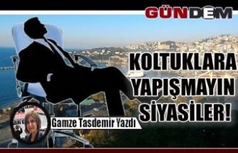 KOLTUKLARA YAPIŞMAYIN SİYASİLER!