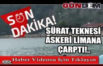 Sürat teknesi askeri limana çarptı!..