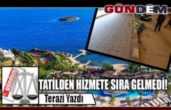 TATİLDEN HİZMETE SIRA GELMEDİ!