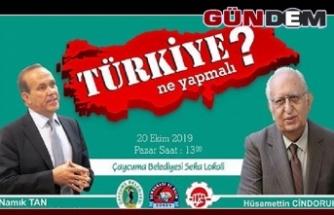 Türkiye ne yapmalı? Bu panelde konuşulacak