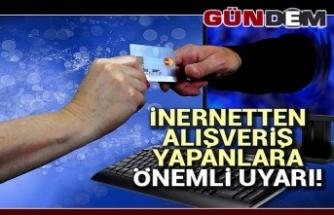 İnternetten alışveriş yapanlara önemli uyarı!...