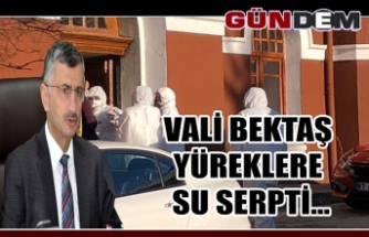 VALİ BEKTAŞ YÜREKLERE SU SERPTİ...