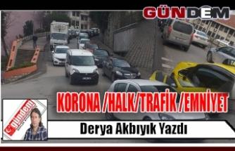 KORONA /HALK/TRAFİK /EMNİYET