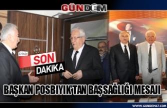 Başkan Posbıyık'tan başsağlığı mesajı