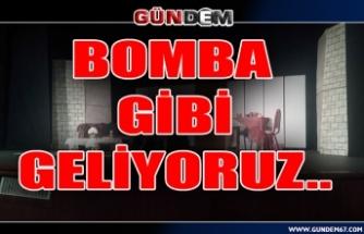 BOMBA GİBİ GELİYORUZ..