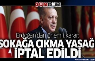 Cumhurbaşkanı Erdoğan duyurdu! Sokağa çıkma yasağı kararı iptal edildi