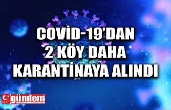 COVİD-19'DAN 2 KÖY DAHA KARANTİNADA