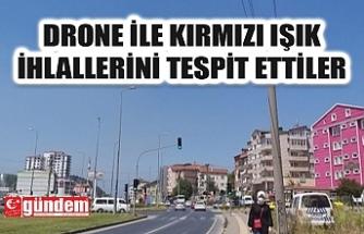 DRONE İLE KIRMIZI IŞIK İHLALLERİNİ TESPİT ETTİLER
