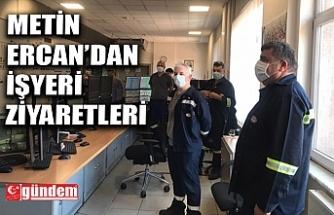 SENDİKA BAŞKANI ERCAN'DAN İŞYERLERİNE ZİYARET