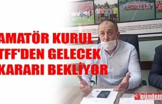 AMATÖR KURUL TFF'DEN GELECEK KARARI BEKLİYOR