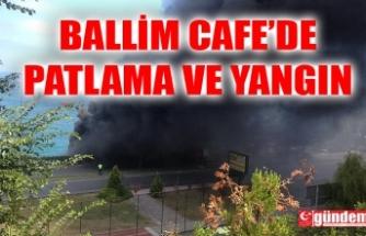 BALLİM CAFE'DE PATLAMA VE YANGIN