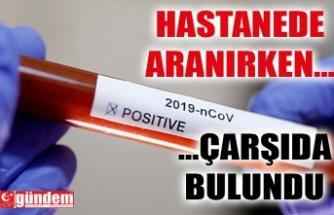 HASTANEDE ARANIRKEN ÇARŞIDA BULUNDU
