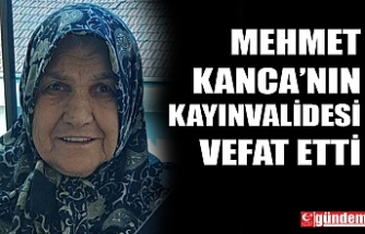 MEHMET KANCA'NIN KAYINVALİDESİ VEFAT ETTİ
