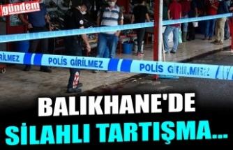 BALIKHANE'DE SİLAHLI TARTIŞMA...