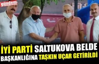İYİ PARTİ SALTUKOVA BELDE BAŞKANLIĞINA TAŞKIN UÇAR GETİRİLDİ