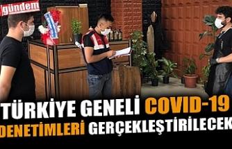 TÜRKİYE GENELİ COVID-19 DENETİMLERİ GERÇEKLEŞTİRİLECEK