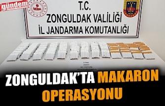 ZONGULDAK'TA MAKARON OPERASYONU