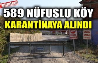 589 NÜFUSLU KÖY KARANTİNAYA ALINDI