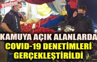 KAMUYA AÇIK ALANLARDA COVID-19 DENETİMLERİ GERÇEKLEŞTİRİLDİ