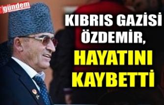 KIBRIS GAZİSİ ÖZDEMİR, HAYATINI KAYBETTİ