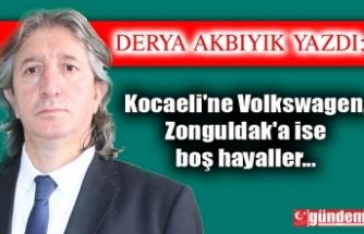 Kocaeli'ne Volkswagen,  Zonguldak'a ise boş hayaller...