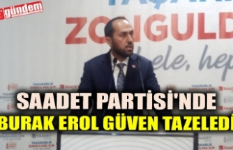 SAADET PARTİSİ'NDE BURAK EROL GÜVEN TAZELEDİ