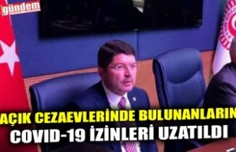 AÇIK CEZAEVLERİNDE BULUNANLARIN COVID-19 İZİNLERİ UZATILDI