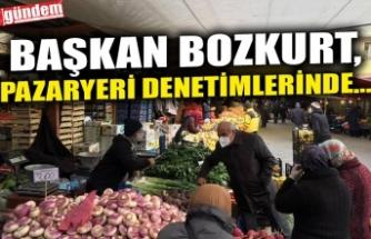 BAŞKAN BOZKURT, PAZARYERİ DENETİMLERİNDE...