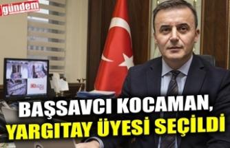 BAŞSAVCI KOCAMAN, YARGITAY ÜYESİ SEÇİLDİ