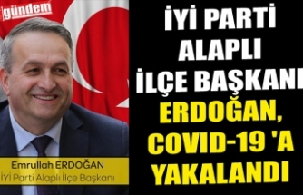 İYİ PARTİ ALAPLI İLÇE BAŞKANI ERDOĞAN, COVID-19 'A YAKALANDI