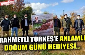 RAHMETLİ TÜRKEŞ'E ANLAMLIDOĞUM GÜNÜ HEDİYESİ...
