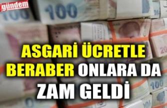 ASGARİ ÜCRETLE BERABER ONLARA DA ZAM GELDİ