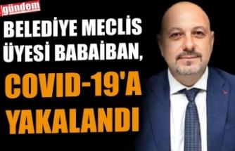 BELEDİYE MECLİS ÜYESİ BABAİBAN, COVID-19'A YAKALANDI