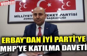 ERBAY'DAN İYİ PARTİ'YE MHP'YE KATILMA DAVETİ