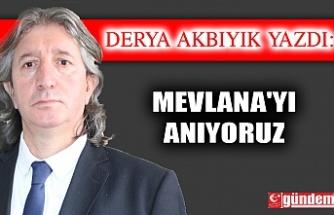 MEVLANA'YI ANIYORUZ