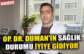 OP. DR. DUMAN'IN SAĞLIK DURUMU İYİYE GİDİYOR