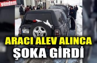 ARACI ALEV ALINCA ŞOKA GİRDİ