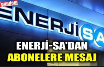 ENERJİ-SA'DAN ABONELERE MESAJ