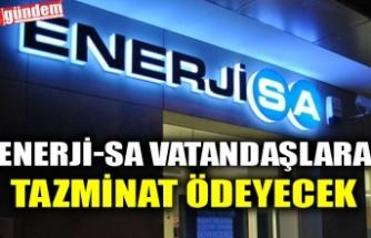 ENERJİ-SA VATANDAŞLARA TAZMİNAT ÖDEYECEK
